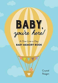 Baby, You're Here! (A One-Line-a-Day Baby Memory Book) by Crystal Reagan, 9781641528108