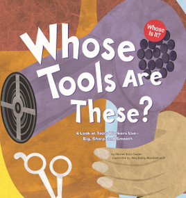 Whose Tools Are These? (A Look at Tools Workers Use - Big, Sharp, and Smooth) by Sharon Katz Cooper, Amy Muehlenhardt, 9781404819788