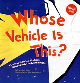 Whose Vehicle Is This? (A Look at Vehicles Workers Drive - Fast, Loud, and Bright) by Sharon Katz Cooper, Amy Muehlenhardt, 9781404819795