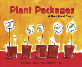 Plant Packages (A Book About Seeds) by Susan Blackaby, Charlene Delage, 9781404803848