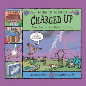 Charged Up (The Story of Electricity) by Jacqui Bailey, Matthew Lilly, 9781404811294
