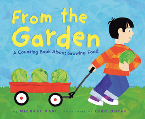 From the Garden (A Counting Book About Growing Food) by Michael Dahl, Todd Ouren, 9781404811164