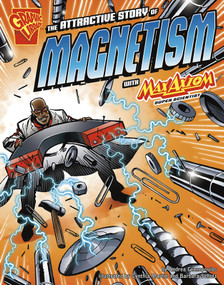 The Attractive Story of Magnetism with Max Axiom, Super Scientist by Andrea Gianopoulos, Cynthia Martin, Barbara Schulz, 9781429617697
