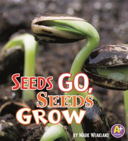 Seeds Go, Seeds Grow by Mark Weakland, 9781429661454