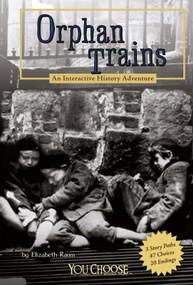Orphan Trains (An Interactive History Adventure) - 9781429662734 by Elizabeth Raum, 9781429662734