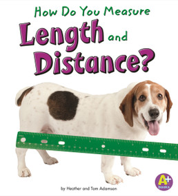 How Do You Measure Length and Distance? by Heather Adamson, Thomas K. Adamson, 9781429663304