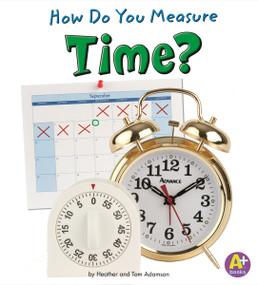 How Do You Measure Time? by Heather Adamson, Thomas K. Adamson, 9781429663328