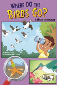 Where Do the Birds Go? (A Migration Mystery) by Rebecca Olien, Kathryn McDermed, 9781429671750