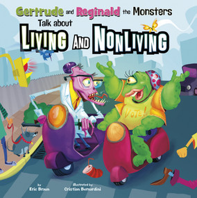 Gertrude and Reginald the Monsters Talk about Living and Nonliving by Eric Braun, Cristian Bernardini, Paul Ohmann, Terry Flaherty, 9781404872370