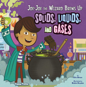 Joe-Joe the Wizard Brews Up Solids, Liquids, and Gases by Eric Braun, Robin Oliver Boyden, Paul Ohmann, Terry Flaherty, 9781404872387