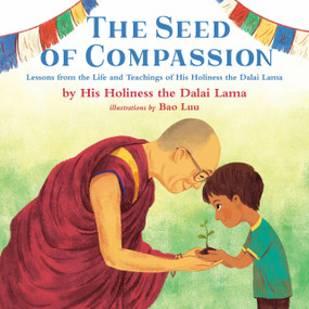 The Seed of Compassion (Lessons from the Life and Teachings of His Holiness the Dalai Lama) by His Holiness The Dalai Lama, Bao Luu, 9780525555148