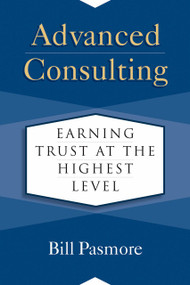 Advanced Consulting (Earning Trust at the Highest Level) by Bill Pasmore, 9781523088065