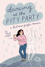 Dancing at the Pity Party by Tyler Feder, 9780525553021