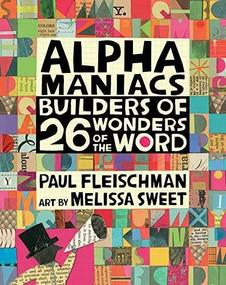 Alphamaniacs (Builders of 26 Wonders of the Word) by Paul Fleischman, Melissa Sweet, 9780763690663