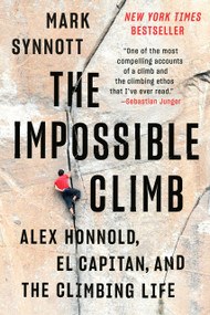 The Impossible Climb (Alex Honnold, El Capitan, and the Climbing Life) - 9781101986660 by Mark Synnott, 9781101986660