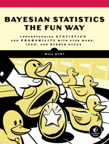 Bayesian Statistics the Fun Way (Understanding Statistics and Probability with Star Wars, LEGO, and Rubber Ducks) by Will Kurt, 9781593279561