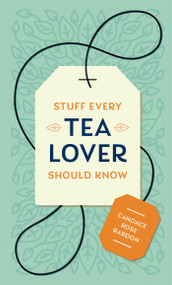 Stuff Every Tea Lover Should Know by Candace Rose Rardon, 9781683691785