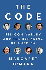 The Code (Silicon Valley and the Remaking of America) by Margaret O'Mara, 9780399562181