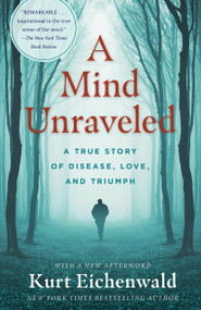 A Mind Unraveled (A True Story of Disease, Love, and Triumph) by Kurt Eichenwald, 9780399593642