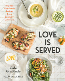 Love is Served (Inspired Plant-Based Recipes from Southern California) by Seizan Dreux Ellis, Café Gratitude, 9780525540052