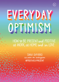 Everyday Optimism (How to be Positive and Present at Work, at Home and in Love) by Dani DiPirro, 9781786783394