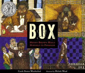 BOX: Henry Brown Mails Himself to Freedom by Carole Boston Weatherford, Michele Wood, 9780763691561