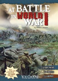 At Battle in World War I (An Interactive Battlefield Adventure) - 9781491423936 by Allison Lassieur, 9781491423936