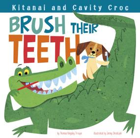 Kitanai and Cavity Croc Brush Their Teeth - 9781479561124 by James Robert Christoph, Thomas Kingsley Troupe, 9781479561124