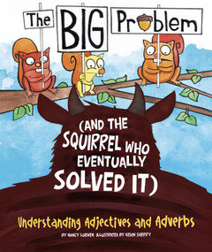 The BIG Problem (and the Squirrel Who Eventually Solved It) (Understanding Adjectives and Adverbs) - 9781479569694 by Nancy Loewen, Kevin Sherry, 9781479569694