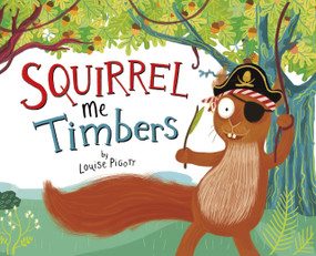 Squirrel Me Timbers - 9781479591787 by Louise Pigott, Louise Pigott, 9781479591787