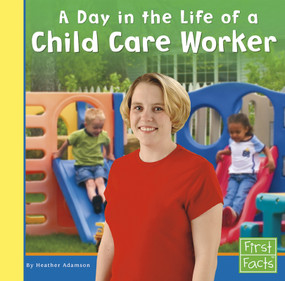 A Day in the Life of a Child Care Worker by Heather Adamson, 9781515742807