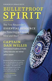 Bulletproof Spirit, Revised Edition (The First Responder's Essential Resource for Protecting and Healing Mind and Heart) by Dan Willis, Donald Bostic, 9781608686315