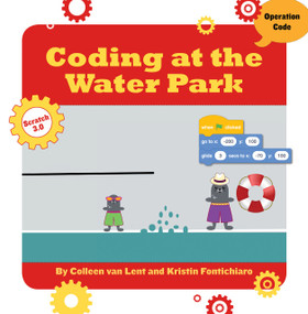 Coding at the Water Park by Kristin Fontichiaro, Colleen Van Lent, 9781534161566