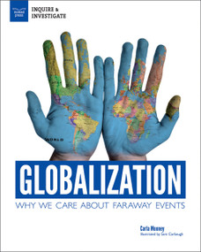 Globalization (Why We Care About Faraway Events) by Carla Mooney, Samuel Carbaugh, 9781619306660