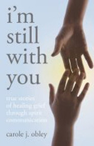 I'm Still with You (True Stories of Healing Grief Through Spirit Communication) by Carole J. Obley, 9781846941078