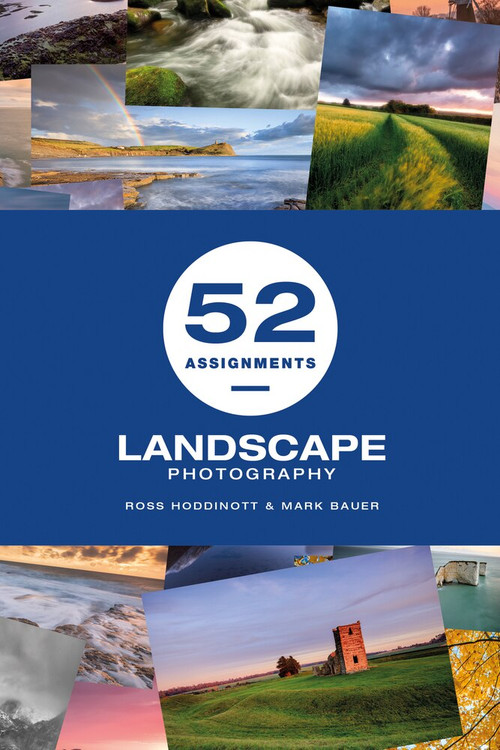 52 Assignments: Landscape Photography by Ross Hoddinott, Mark Bauer, 9781781453742