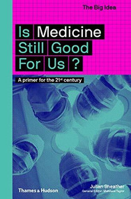 Is Medicine Still Good for Us? (A Primer for the 21st Century) by Julian Sheather, 9780500294581