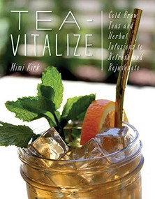 Tea-Vitalize (Cold-Brew Teas and Herbal Infusions to Refresh and Rejuvenate) by Mimi Kirk, 9781682682838