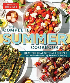 The Complete Summer Cookbook (Beat the Heat with 500 Recipes that Make the Most of Summer's Bounty) by America's Test Kitchen, 9781948703147