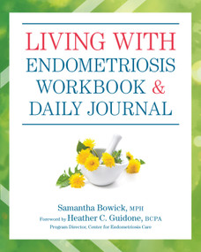 Living with Endometriosis Workbook and Daily Journal by Samantha Bowick, Heather Guidone, 9781578268504