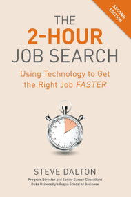 The 2-Hour Job Search, Second Edition (Using Technology to Get the Right Job Faster) by Steve Dalton, 9781984857286