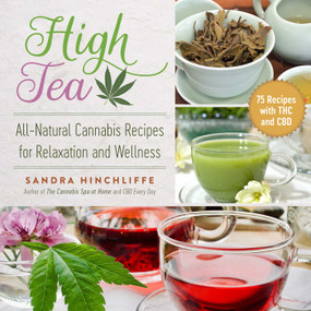 High Tea (All-Natural Cannabis Recipes for Relaxation and Wellness) by Sandra Hinchliffe, 9781510751446