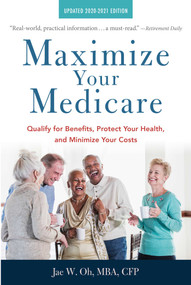 Maximize Your Medicare: 2020-2021 Edition (Qualify for Benefits, Protect Your Health, and Minimize Your Costs) by Jae Oh, 9781621537540