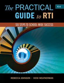 The Practical Guide to RTI: Six Steps to School-Wide Success (Six Steps to School-wide Success) by Rebecca Johnson, Vicki Weatherman, 9781936700561