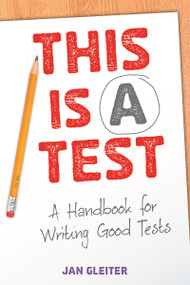 This Is a Test (A Handbook for Writing Good Tests) by Jan Gleiter, 9781625215147