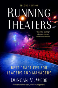 Running Theaters, Second Edition (Best Practices for Leaders and Managers) by Duncan M. Webb, 9781621537281