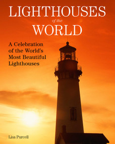 Lighthouses of the World (A Celebration of the World's Most Beautiful Lighthouses) by Lisa Purcell, 9781510752979