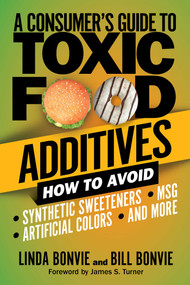 A Consumer's Guide to Toxic Food Additives (How to Avoid Synthetic Sweeteners, Artificial Colors, MSG, and More) by Linda Bonvie, Bill Bonvie, James S. Turner, 9781510753761