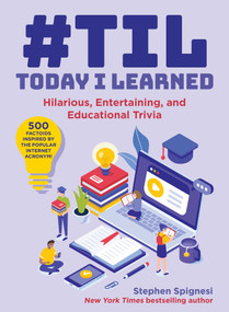 #TIL: Today I Learned (Hilarious, Entertaining, and Educational Trivia) by Stephen Spignesi, 9781510755512