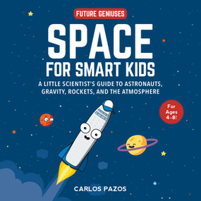 Space for Smart Kids (A Little Scientist's Guide to Astronauts, Gravity, Rockets, and the Atmosphere) by Carlos Pazos, 9781510754065